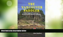 Big Deals  The Vancouver Paddler: Canoeing and Kayaking in Southwestern British Columbia  Full
