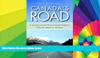 READ FULL  Canada s Road: A Journey on the Trans-Canada Highway from St. John s to Victoria