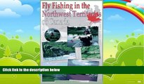 Big Deals  Fly Fishing in the Northwest Territories of Canada  Full Ebooks Best Seller