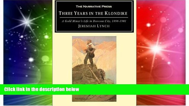 Must Have  Three Years in the Klondike: A Gold Miner s Life in Dawson City, 1898-1901  READ Ebook