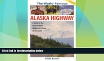 Big Deals  The World Famous Alaska Highway: Guide to the Alcan   (World-Famous Alaska Highway: A