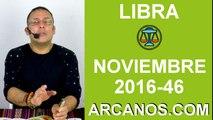 LIBRA HOROSCOPO SEMANAL 6 al 12 de NOVIEMBRE 2016-Amor Solteros Parejas Dinero Trabajo-ARCANOS.COM