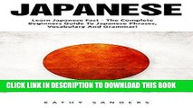 Ebook Japanese: Learn Japanese Fast-The Complete Beginners Guide To Japanese Phrases, Vocabulary