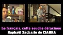 Le français, cette souche déracinée - Raphaël Zacharie de IZARRA