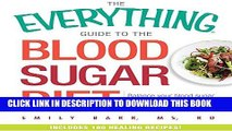 Ebook The Everything Guide To The Blood Sugar Diet: Balance Your Blood Sugar Levels to Reduce