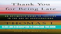 Ebook Thank You for Being Late: An Optimist s Guide to Thriving in the Age of Accelerations Free