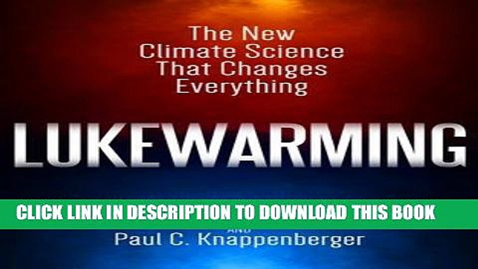 Lukewarming The New Climate Science that Changes Everything
