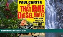 Best Deals Ebook  Is That Bike Diesel, Mate?: One Man, One Bike and the First Lap Around Australia