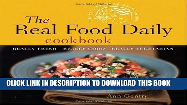 Best Seller The Real Food Daily Cookbook: Really Fresh, Really Good, Really Vegetarian Free Read