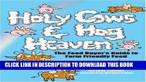 Ebook Holy Cows and Hog Heaven: The Food Buyer s Guide to Farm Friendly Food Free Read