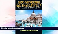 Must Have  Jaw-Dropping Geography: Fun Learning Facts About IMPRESSIVE ITALY: Illustrated Fun
