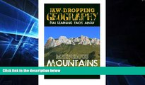 Must Have  Jaw-Dropping Geography: Fun Learning Facts About Marvelous Mountains: Illustrated Fun