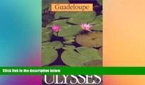 Must Have  Guadeloupe (Ulysses Travel Guide Guadeloupe)  Most Wanted