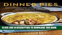 Ebook Dinner Pies: From Shepherd s Pies and Pot Pies to Tarts, Turnovers, Quiches, Hand Pies, and