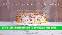 Ebook Cooking with Flowers: Sweet and Savory Recipes with Rose Petals, Lilacs, Lavender, and Other