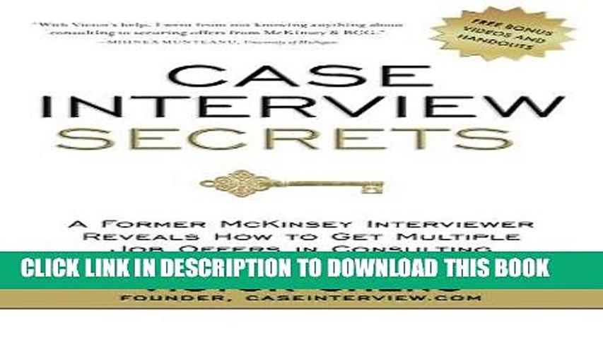 Read Now Case Interview Secrets: A Former McKinsey Interviewer Reveals How to Get Multiple Job