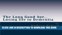 [PDF] The Long Good-bye: Losing Life to Dementia Popular Colection