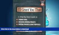 FAVORITE BOOK  I ll Grant You That: A Step-by-Step Guide to Finding Funds, Designing Winning