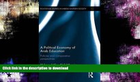 GET PDF  A Political Economy of Arab Education: Policies and Comparative Perspectives (Routledge