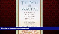 Best book  The Path of Practice: A Woman s Book of Ayurvedic Healing online