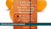 READ BOOK  CFA 100 Success Secrets - 100 Most Asked Questions: The Missing CFA Exam, Course,