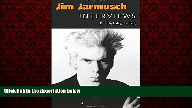 FREE PDF  Jim Jarmusch: Interviews (Conversations with Filmmakers (Paperback))  DOWNLOAD ONLINE