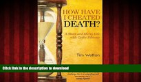 liberty book  How Have I Cheated Death?: A Short and Merry Life with Cystic Fibrosis online