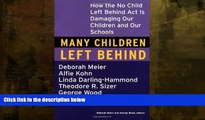 READ book  Many Children Left Behind: How the No Child Left Behind Act Is Damaging Our Children