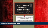 FREE PDF  Kill Them Before They Grow: Misdiagnosis of African American Boys in American