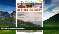 Books to Read  The World Famous Alaska Highway: Guide to the Alcan   (World-Famous Alaska Highway: