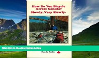 Books to Read  How do you bicycle across Canada? Slowly, very slowly  Full Ebooks Most Wanted
