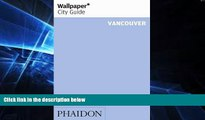 Must Have  Wallpaper* City Guide Vancouver (Wallpaper City Guides)  READ Ebook Full Ebook