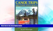 READ FULL  Canoe Trips British Columbia: Essential Guidebook for Novice and Intermediate Canoeists