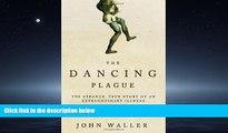 Read The Dancing Plague: The Strange, True Story of an Extraordinary Illness FullBest Ebook