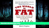 Download The World Is Fat: The Fads, Trends, Policies, and Products That Are Fattening the Human