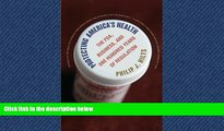 Read Protecting America s Health: The FDA, Business, and One Hundred Years of Regulation