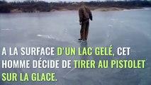 Il tire une balle de pistolet sur un lac gelé