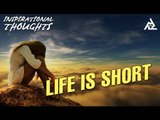 Life Is Short | Motivational Thoughts | Inspirational Quotes
