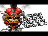 Os principais lançamentos dos games para Fevereiro de 2016 - TecMundo Games