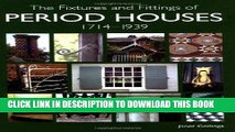 Best Seller The Fixtures and Fittings of Period Houses, 1714 - 1939 Free Read