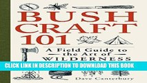 Read Now Bushcraft 101: A Field Guide to the Art of Wilderness Survival PDF Online
