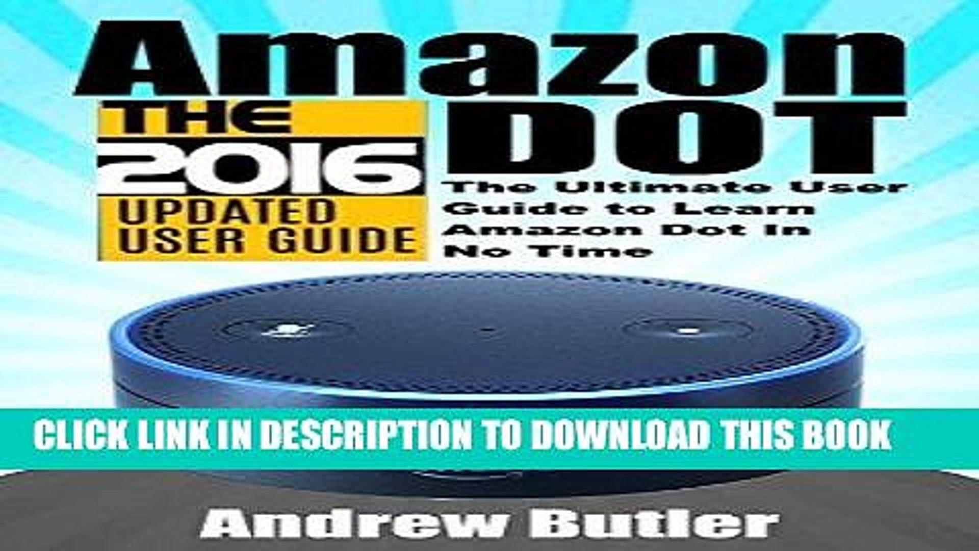 Read Now Amazon Echo: Dot: The Ultimate User Guide to Learn Amazon Dot In No Time (Amazon Echo