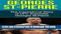 [PDF] Mobi Georges St-Pierre: The Inspirational Story of UFC Superstar Georges St-Pierre (Georges