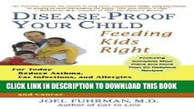 Read Now Disease-Proof Your Child: Feeding Kids Right PDF Online