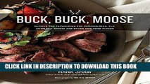 Read Now Buck, Buck, Moose: Recipes and Techniques for Cooking Deer, Elk, Moose, Antelope and