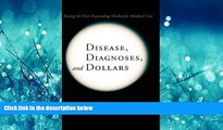 PDF Disease, Diagnoses, and Dollars: Facing the Ever-Expanding Market for Medical Care FullBest