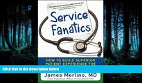 Read Service Fanatics: How to Build Superior Patient Experience the Cleveland Clinic Way FullOnline