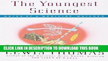 Read Now The Youngest Science: Notes of a Medicine-Watcher (Alfred P. Sloan Foundation Series) PDF