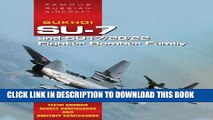 Ebook Sukhoi Su-7 and Su17/20/22 Fighter Bomber Family: Famous Russian Aircraft Free Read