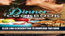 Ebook Dinners for Two Cookbook - Over 25 Dinner Party Recipes: Making Dream Dinners for Your